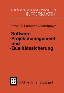 Software-Projektmanagement und -Qualitätssicherung von Frühauf,  Karol, Ludewig,  Jochen, Sandmayr,  Helmut