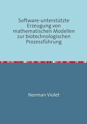 Software-unterstützte Erzeugung von mathematischen Modellen zur biotechnologischen Prozessführung von Violet,  Norman