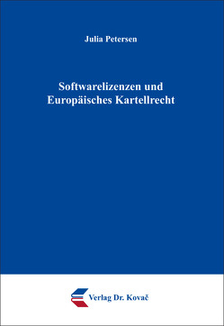 Softwarelizenzen und Europäisches Kartellrecht von Petersen,  Julia