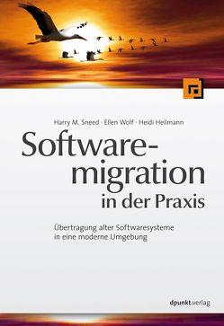 Softwaremigration in der Praxis von Heilmann,  Heidi, Sneed,  Harry M, Wolf,  Ellen