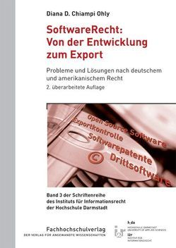 SoftwareRecht: Von der Entwicklung zum Export von Chiampi Ohly,  Diana D.