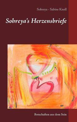 Sohreya's Herzensbriefe von Knoll,  Sohreya - Sabine