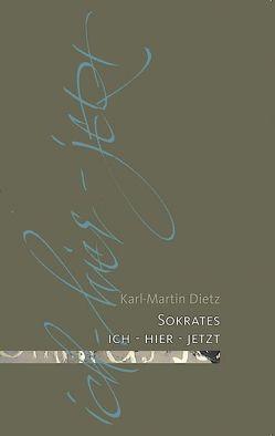 Sokrates: ich – hier – jetzt von Dietz,  Karl-Martin