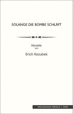 Solange die Bombe schläft von Kozubek,  Erich