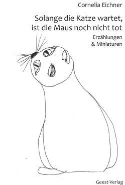 Solange die Katze wartet, ist die Maus noch nicht tot von Eichner,  Cornelia