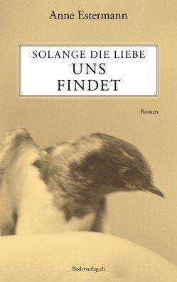 Solange die Liebe uns findet von Estermann,  Anne
