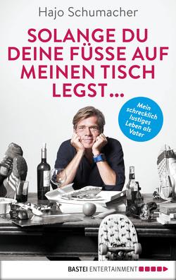 Solange du deine Füße auf meinen Tisch legst … von Schumacher,  Hajo
