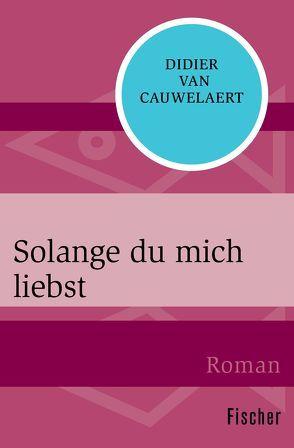 Solange du mich liebst von Cauwelaert,  Didier van, Hammel,  Berenice