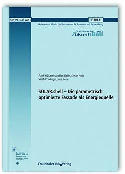 SOLAR.shell – Die parametrisch optimierte Fassade als Energiequelle. Abschlussbericht. von Heller,  Adrian, Hülsmeier,  Frank, Huth,  Stefan, Knechtges,  Sarah, Reise,  Jana