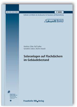 Solaranlagen auf Flachdächern im Gebäudebestand. Abschlussbericht. von Liebert,  Geraldine, Oswald,  Martin, Spilker,  Ralf, Zöller,  Matthias