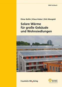 Solare Wärme für große Gebäude und Wohnsiedlungen. von Bollin,  Elmar, Huber,  Klaus, Mangold,  Dirk
