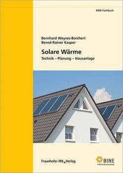 Solare Wärme. von Kasper,  Bernd-Rainer, Weyres-Borchert,  Bernhard