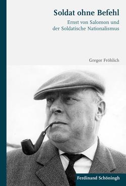 Soldat ohne Befehl von Fröhlich,  Gregor