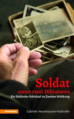 Soldat unter zwei Diktatoren von Neunhäuserer-Wallnöfer,  Gabriele, Steurer,  Leopold
