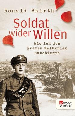 Soldat wider Willen von Barrett,  Duncan, Bausum,  Christoph, Bausum,  Karola, Skirth,  Ronald, Snow,  Jon