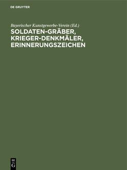 Soldaten-Gräber, Krieger-Denkmäler, Erinnerungszeichen von Bayerischer Kunstgewerbe-Verein