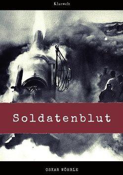 Soldatenblut von Wöhrle,  Oskar