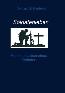 Soldatenleben von Diebold,  Dominik