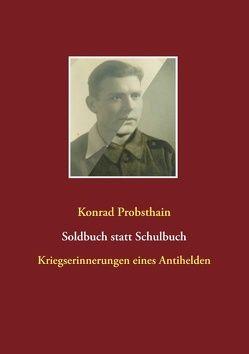 Soldbuch statt Schulbuch von Probsthain,  Konrad