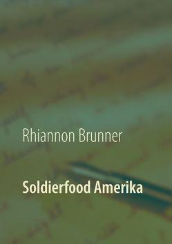 Soldierfood Amerika von Brunner,  Rhiannon