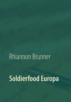Soldierfood Europa von Brunner,  Rhiannon