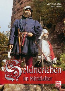 Söldnerleben im Mittelalter von Embleton,  Gerry, Howe,  John