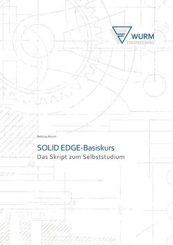 SOLID EDGE-Das Skript zum Selbststudium / SOLID EDGE-Basiskurs von Wurm,  Bettina