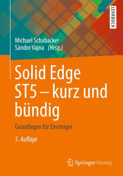 Solid Edge ST5 – kurz und bündig von Schabacker,  Michael, Vajna,  Sandor