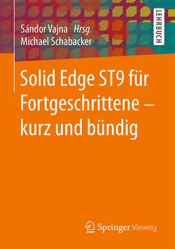 Solid Edge ST9 für Fortgeschrittene ‒ kurz und bündig von Schabacker,  Michael, Vajna,  Sandor
