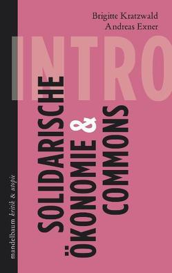 Solidarische Ökonomie & Commons von Exner,  Andreas, Kratzwald,  Brigitte