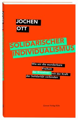 Solidarischer Individualismus von Ott,  Jochen