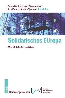 Solidarisches EUropa von Buckel,  Sonja, Oberndorfer,  Lukas, Troost,  Axel, Ypsilanti,  Andrea