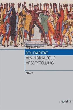 Solidarität als moralische Arbeitsteilung von Löschke,  Jörg