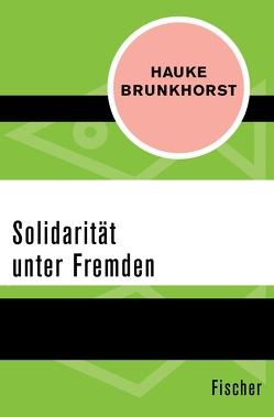 Solidarität unter Fremden von Brunkhorst,  Hauke
