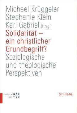 Solidarität – ein christlicher Grundbegriff? von Gabriel,  Karl, Klein,  Stephanie, Krüggeler,  Michael