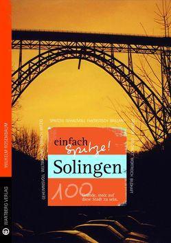 Solingen – einfach Spitze! 100 Gründe, stolz auf diese Stadt zu sein von Rosenbaum,  Wilhelm
