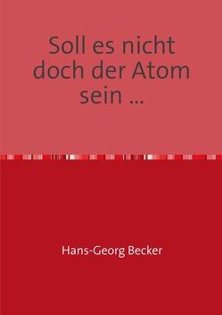 Soll es nicht doch der Atom sein … von Becker,  Hans-Georg