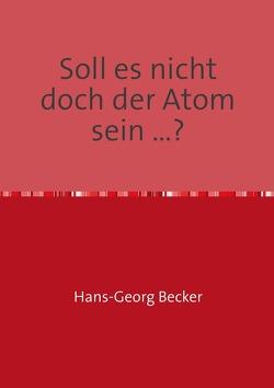 Soll es nicht doch der Atom sein …? von Becker,  Hans-Georg