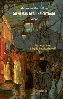 Solneman der Unsichtbare von Frey,  Alexander Moritz, Lewitscharoff,  Sibylle