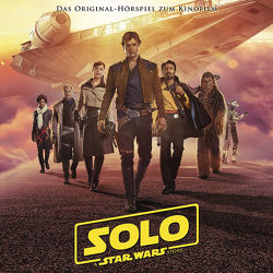 Solo: A Star Wars Story von Bingenheimer,  Gabriele, Howard,  Ron, Kasdan,  Jonathan, Kasdan,  Lawrence, Powell,  John, Williams,  John