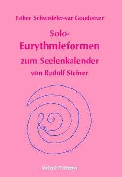 Solo-Eurythmieformen zum Seelenkalender Rudolf Steiners von Schwedeler-van Goudoever,  Esther, Steiner,  Rudolf