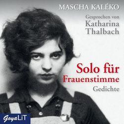 Solo für Frauenstimme. Gedichte von Kaléko,  Mascha, Thalbach,  Katharina