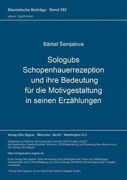 Sologubs Schopenhauerrezeption und ihre Bedeutung für die Motivgestaltung in seinen Erzählungen von Šemjatova,  Bärbel