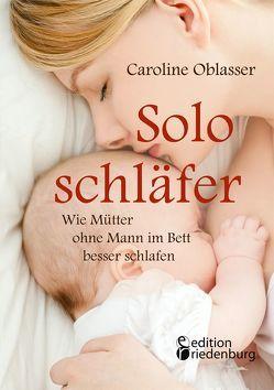 Soloschläfer – Wie Mütter ohne Mann im Bett besser schlafen von Oblasser,  Caroline