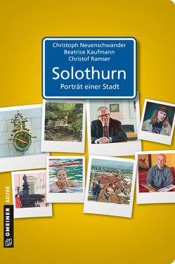 Solothurn – Porträt einer Stadt von Kaufmann,  Beatrice, Neuenschwander,  Christoph, Ramser,  Christof