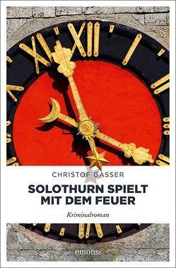 Solothurn spielt mit dem Feuer von Gasser,  Christof