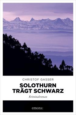 Solothurn trägt Schwarz von Gasser,  Christof