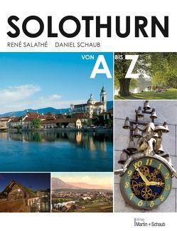 Solothurn von A bis Z von Salathé,  René, Schaub,  Daniel