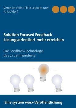Solution Focused Feedback Lösungsorientiert mehr erreichen von Adorf,  Julia, Leipoldt,  Thilo, Völler,  Veronika
