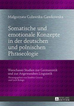 Somatische und emotionale Konzepte in der deutschen und polnischen Phraseologie von Gulawska-Gawkowska,  Malgorzata
